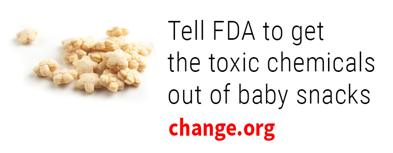 Tell FDA to get the toxic chemicals out of baby snacks: change.org